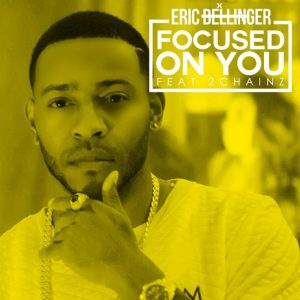 Eric Bellinger - Focused on You (ft 2 Chainz)